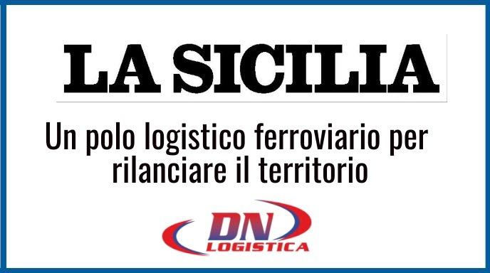 LA SICILIA - Un polo logistico ferroviario per rilanciare il territorio